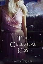 The Celestial Kiss by Belle Celine