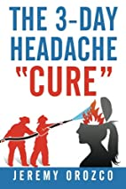 The 3-Day Headache Cure by Jeremy Orozco