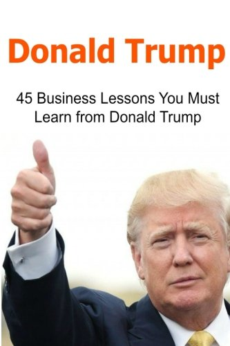 donald-trump-45-business-lessons-you-must-learn-from-donald-trump-donald-trump-donald-trump-book-donald-trump-words-donald-trump-lessons-donald-trump-ideas