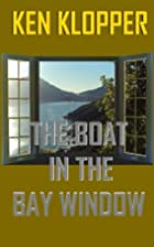 The Boat in the Bay Window by Ken Klopper