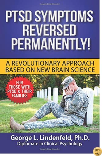 PTSD Symptoms Reversed Permanently: A Revolutionary Approach Based on New Brain Science (RESET Therapy) (Volume 1)
