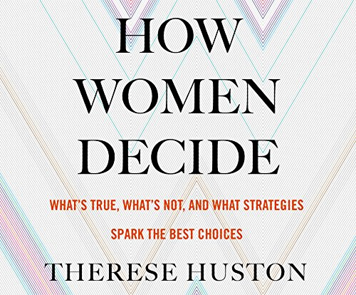 how-women-decide-whats-true-whats-not-and-what-stratesgies-spark-the-best-choices