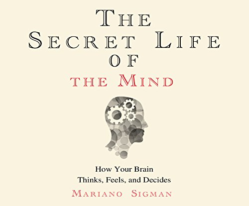 secret-life-of-the-mind-the-how-your-brain-thinks-feels-and-decides