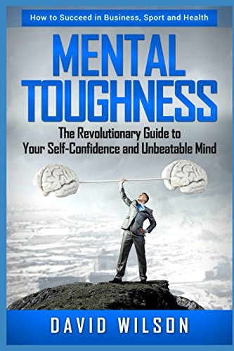 mental-toughness-the-revolutionary-guide-to-your-self-confidence-and-unbeatable-mind-how-to-succeed-in-sports-business-and-health