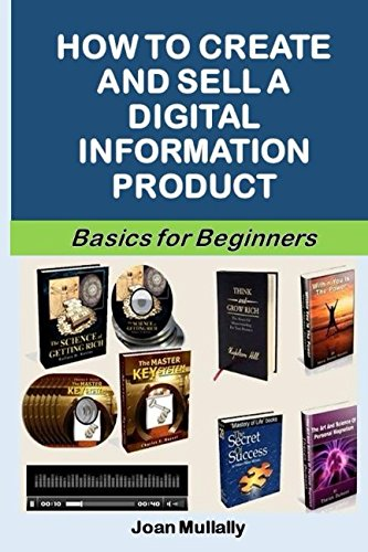 how-to-create-and-sell-a-digital-information-product-basics-for-beginners-business-basics-for-beginners