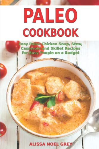 paleo-cookbook-easy-paleo-chicken-soup-stew-casserole-and-skillet-recipes-for-busy-people-on-a-budget-gluten-free-diet-gluten-free-and-low-carb-cooking