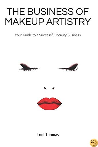THE BUSINESS OF MAKEUP ARTISTRY: Your Guide to a Successful Beauty Business (The Business of Beauty)