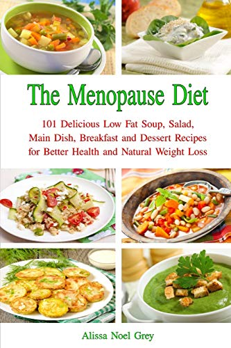 the-menopause-diet-101-delicious-low-fat-soup-salad-main-dish-breakfast-and-dessert-recipes-for-better-health-and-natural-weight-loss-healthy-weight-loss-diets
