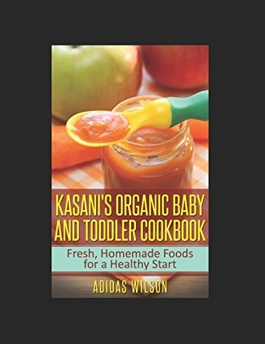 kasanis-organic-baby-and-toddler-cookbook-fresh-homemade-foods-for-a-healthy-start