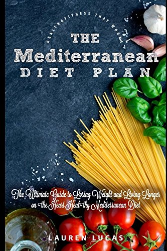 the-mediterranean-diet-plan-the-ultimate-guide-to-losing-weight-and-living-longer-on-the-heart-healthy-mediterranean-diet-health-fitness-that-works