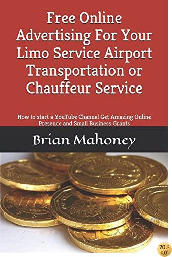 Free Online Advertising For Your Limo Service Airport Transportation  or Chauffeur Service: How to start a YouTube Channel Get Amazing Online Presence and  Small Business Grants