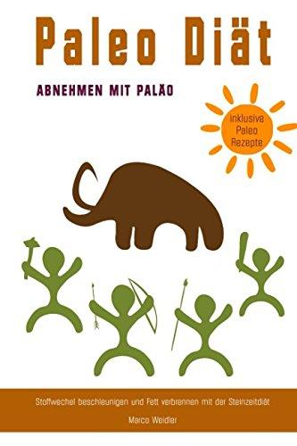 paleo-diat-abnehmen-mit-palao-stoffwechsel-beschleunigen-und-fett-verbrennen-mit-der-steinzeitdiat-inklusive-paleo-rezepte