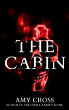 The Cabin by Amy Cross