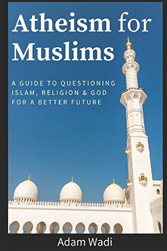 atheism-for-muslims-a-guide-to-questioning-islam-religion-and-god-for-a-better-future