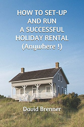 how-to-set-up-and-run-a-successful-holiday-rental-anywhere-the-only-guide-youll-ever-need-for-setting-up-and-running-a-holiday-rental-of-your-own