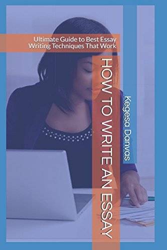 how-to-write-an-essay-ultimate-guide-to-best-essay-writing-techniques-that-work