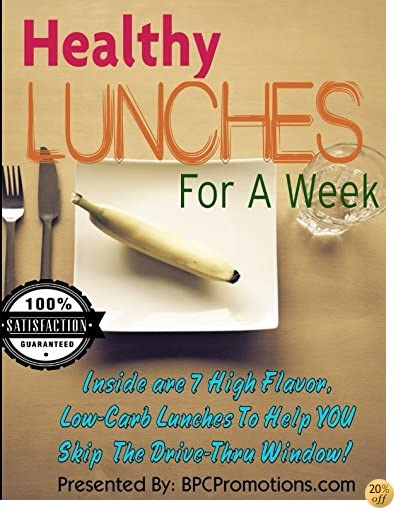 Healthy Lunches For A Week: 7 low-carb, high nutrition lunches for each day of your week (Healthy Meals For A Week)