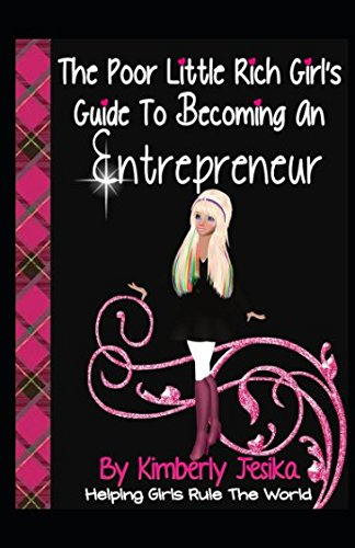 the-poor-little-rich-girls-guide-to-becoming-an-entrepreneur-the-poor-little-rich-girl-series-the-poor-little-rich-girls-guide-helping-girls-rule-the-world