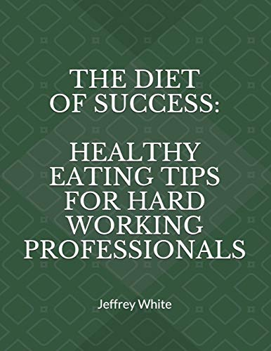 the-diet-of-success-healthy-eating-tips-for-hard-working-professionals-principles-of-success