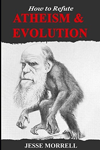 how-to-refute-atheism-evolution-defending-the-christian-worldview