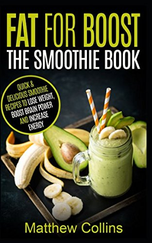 fat-for-boost-the-smoothie-book-quick-and-delicious-ketogenic-smoothie-recipe-to-lose-weight-boost-brain-power-and-increase-energy