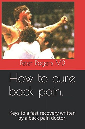 how-to-cure-back-pain-keys-to-a-fast-recovery-written-by-a-back-pain-doctor