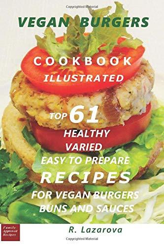 vegan-burgers-illustrated-cookbook-top-61-healthy-varied-and-easy-to-prepare-recipes-for-vegan-burgers-buns-and-sauces-vegetarian-vegan-cookbooks-1