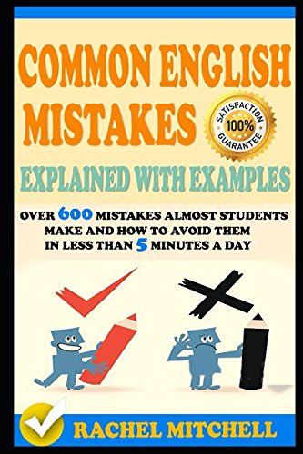 common-english-mistakes-explained-with-examples-over-600-mistakes-almost-students-make-and-how-to-avoid-them-in-less-than-5-minutes-a-day