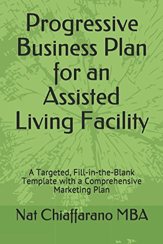progressive-business-plan-for-an-assisted-living-facility-a-targeted-fill-in-the-blank-template-with-a-comprehensive-marketing-plan