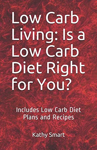 low-carb-living-is-a-low-carb-diet-right-for-you-includes-low-carb-diet-plans-and-recipes-aber-health-guides