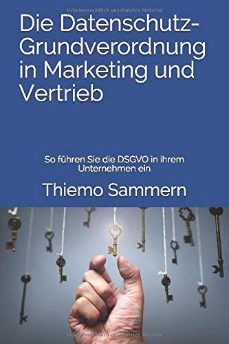 die-datenschutz-grundverordnung-in-marketing-und-vertrieb-so-fhren-sie-die-dsgvo-in-ihrem-unternehmen-ein-german-edition