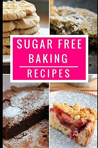 sugar-free-baking-recipes-healthy-and-delicious-sugar-free-dessert-and-baking-recipes-sugar-detox-diet-cookbook