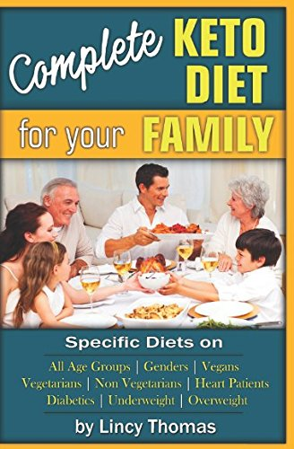 complete-keto-diet-for-your-family-ketogenic-recipes-for-all-age-groups-genders-vegans-vegetarians-non-vegetarians-heart-patients-diabetics-overweight-underweight-the-ketogenic-cookbook