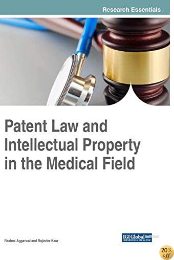Patent Law and Intellectual Property in the Medical Field (Advances in Healthcare Information Systems and Administration)