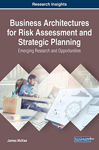 business-architectures-for-risk-assessment-and-strategic-planning-emerging-research-and-opportunities-advances-in-business-information-systems-and-analytics-abisa