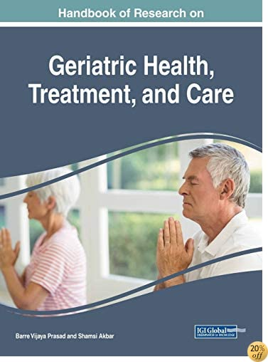 THandbook of Research on Geriatric Health, Treatment, and Care (Advances in Medical, Diagnosis, Treatment, and Care)