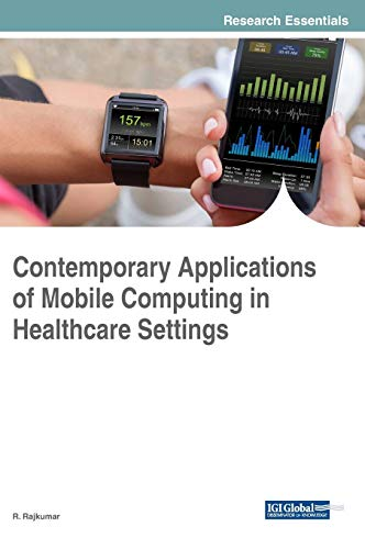 contemporary-applications-of-mobile-computing-in-healthcare-settings-advances-in-healthcare-information-systems-and-administration