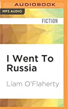 I Went To Russia by Liam O'Flaherty