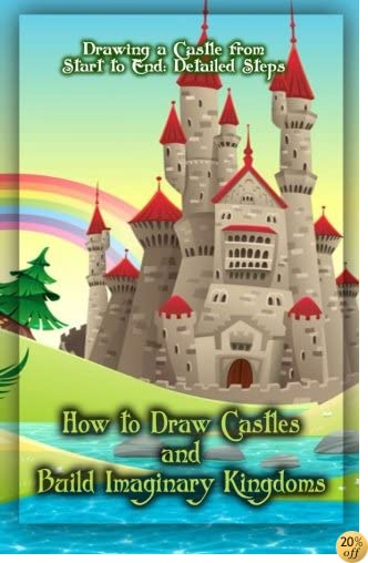 How to Draw Castles and Build Imaginary Kingdoms: Drawing a Castle from Start to End: Detailed Steps (Volume 1)