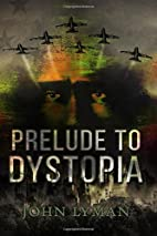 Prelude to Dystopia by John Lyman