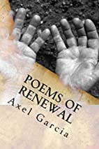 Poems of Renewal by Axel Garcia