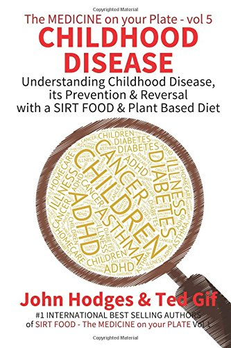 childhood-disease-understanding-childhood-disease-prevention-reversal-with-a-sirt-food-plant-based-diet-the-medicine-on-your-plate-volume-5