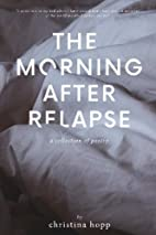 The Morning After Relapse by Christina Hopp