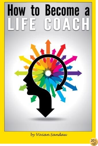 How to Become a Life Coach: The Ultimate Guide to Becoming a Life Coach and Building a Successful Career in Life Coaching