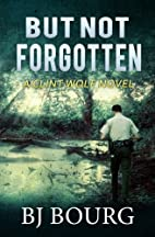 But Not Forgotten by BJ Bourg