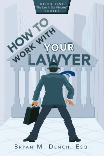 how-to-work-with-your-lawyer-book-one-the-law-in-six-minutes-series-volume-1