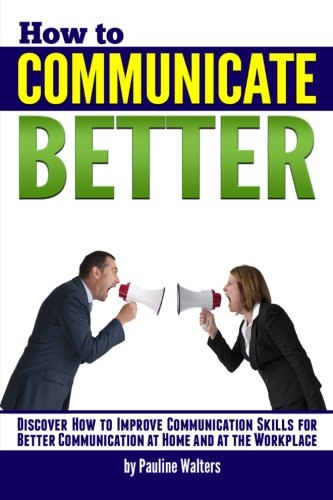 how-to-communicate-better-discover-how-to-improve-communication-skills-for-better-communication-at-home-and-at-the-workplace