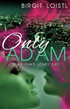 Only Adam (Silky Oaks Lovestory) by Birgit…
