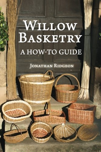 willow-basketry-a-how-to-guide-weaving-basketry-series-volume-1