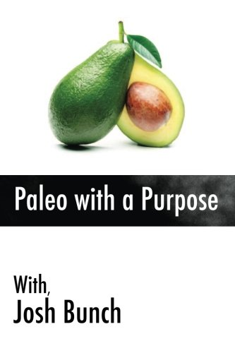paleo-with-a-purpose-eliminate-the-myths-once-and-for-all-food-what-works-what-doesnt-and-what-you-can-start-doing-today